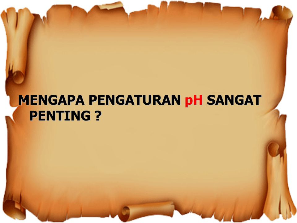 MENGAPA PENGATURAN pH SANGAT PENTING
