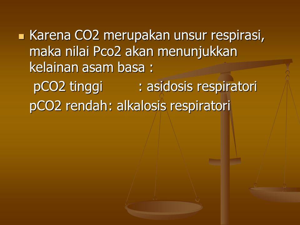 Karena CO2 merupakan unsur respirasi, maka nilai Pco2 akan menunjukkan kelainan asam basa :