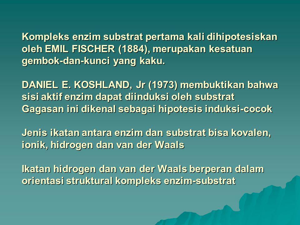 Kompleks enzim substrat pertama kali dihipotesiskan oleh EMIL FISCHER (1884), merupakan kesatuan gembok-dan-kunci yang kaku.