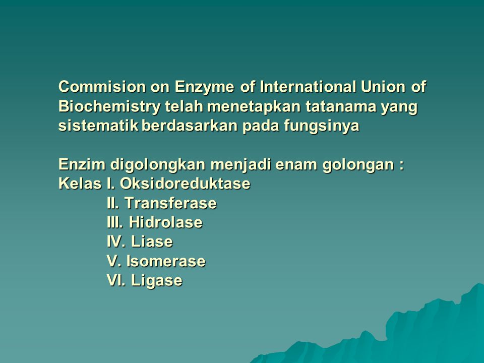 Commision on Enzyme of International Union of Biochemistry telah menetapkan tatanama yang sistematik berdasarkan pada fungsinya Enzim digolongkan menjadi enam golongan : Kelas I.
