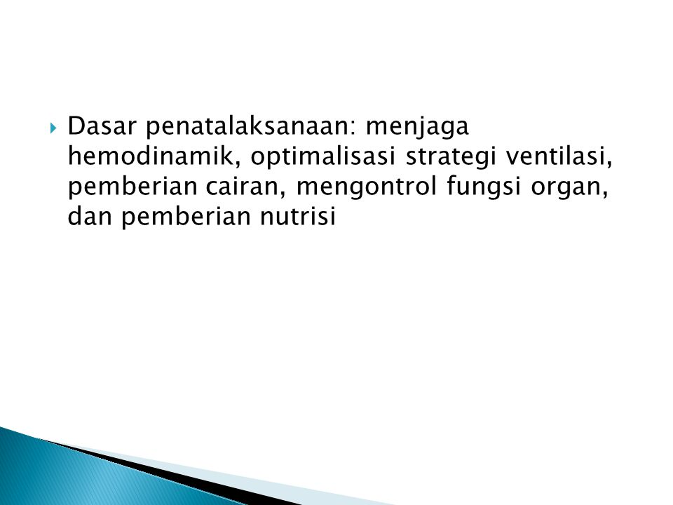 Dasar penatalaksanaan: menjaga hemodinamik, optimalisasi strategi ventilasi, pemberian cairan, mengontrol fungsi organ, dan pemberian nutrisi