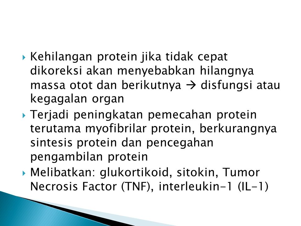 Kehilangan protein jika tidak cepat dikoreksi akan menyebabkan hilangnya massa otot dan berikutnya  disfungsi atau kegagalan organ