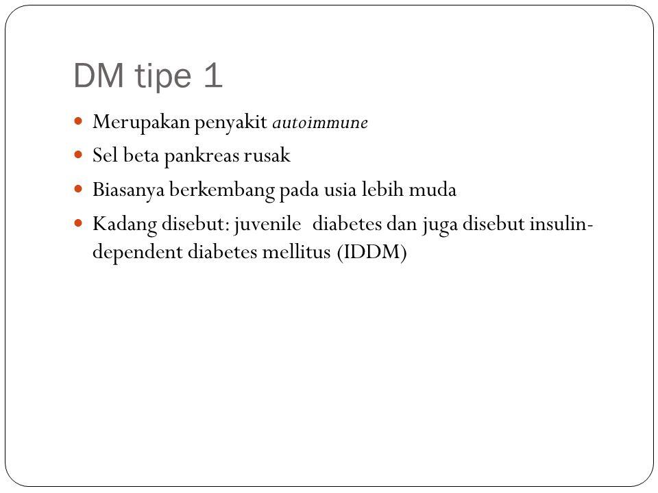 DM tipe 1 Merupakan penyakit autoimmune Sel beta pankreas rusak