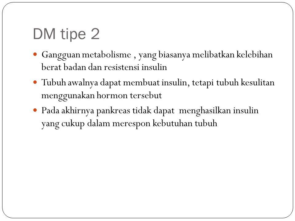 DM tipe 2 Gangguan metabolisme , yang biasanya melibatkan kelebihan berat badan dan resistensi insulin.