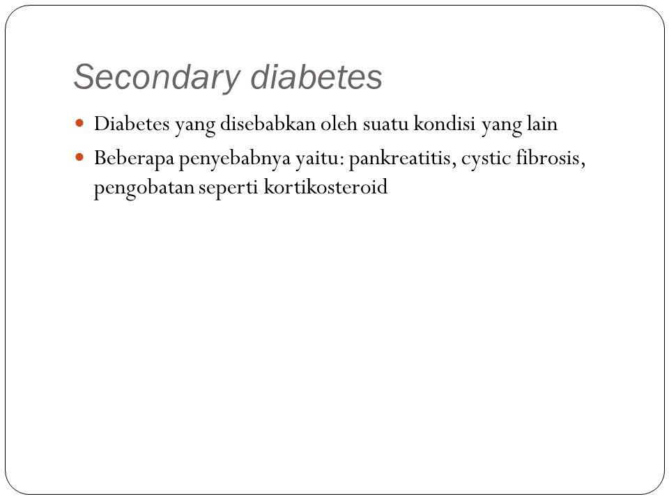Secondary diabetes Diabetes yang disebabkan oleh suatu kondisi yang lain.