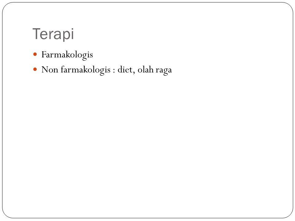 Terapi Farmakologis Non farmakologis : diet, olah raga