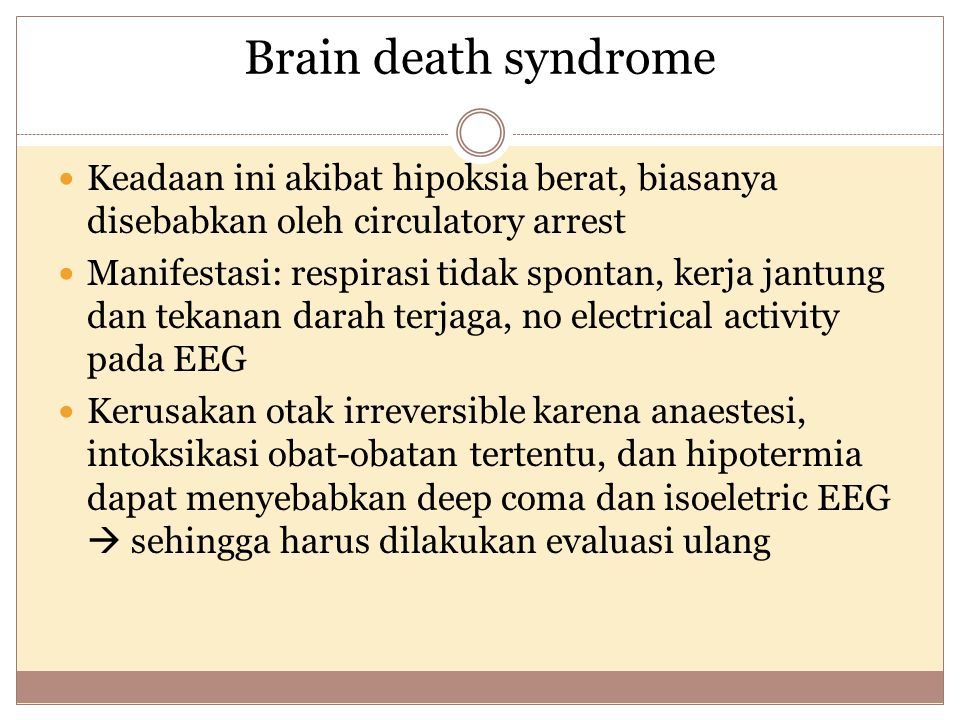 Brain death syndrome Keadaan ini akibat hipoksia berat, biasanya disebabkan oleh circulatory arrest.