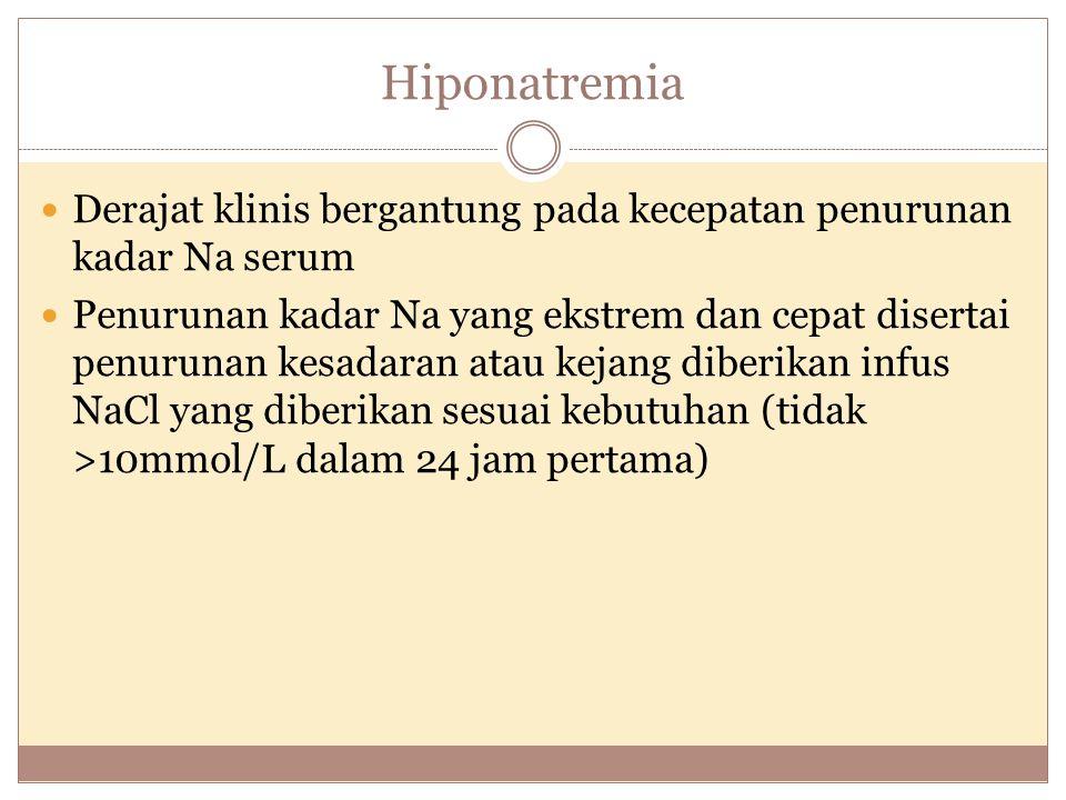 Hiponatremia Derajat klinis bergantung pada kecepatan penurunan kadar Na serum.