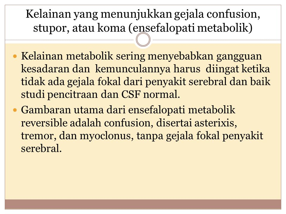 Kelainan yang menunjukkan gejala confusion, stupor, atau koma (ensefalopati metabolik)