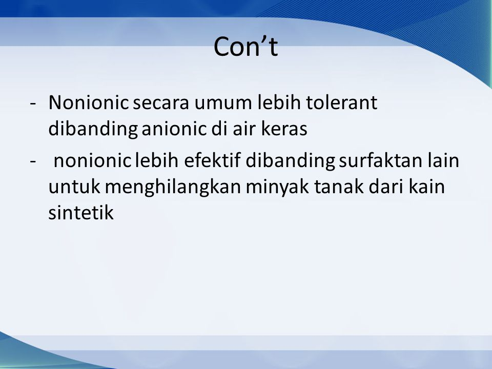 Con't Nonionic secara umum lebih tolerant dibanding anionic di air keras.