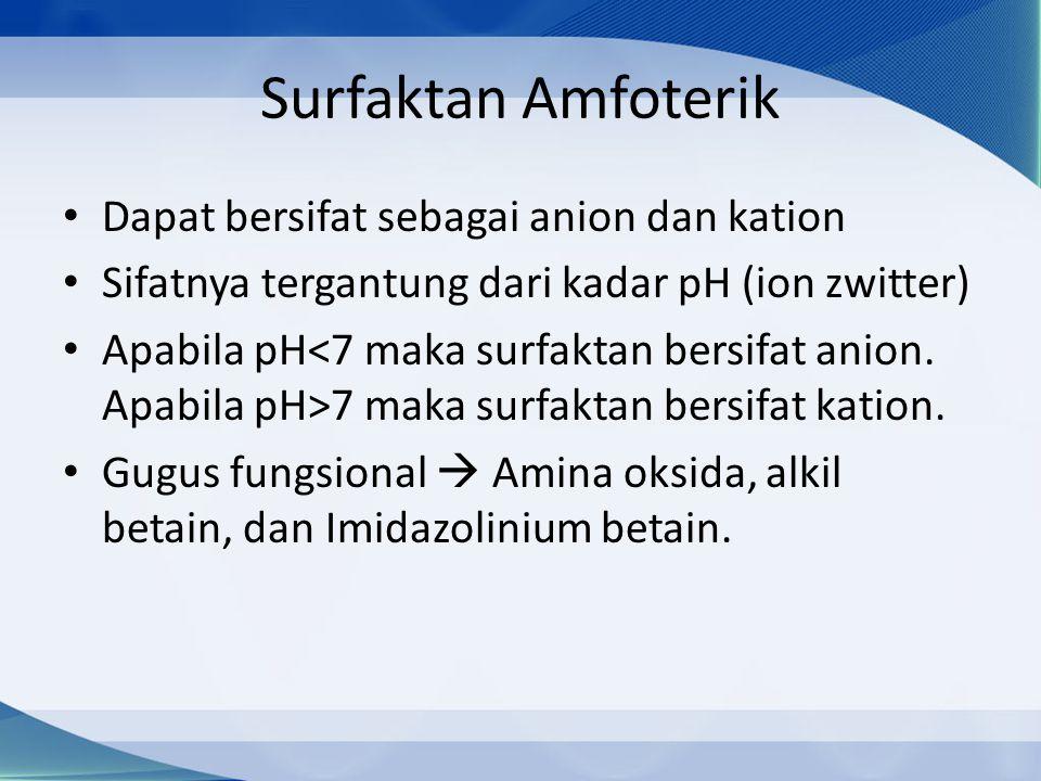 Surfaktan Amfoterik Dapat bersifat sebagai anion dan kation