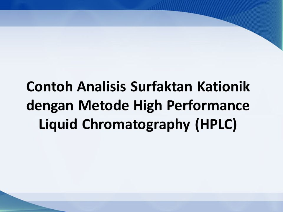 Contoh Analisis Surfaktan Kationik dengan Metode High Performance Liquid Chromatography (HPLC)