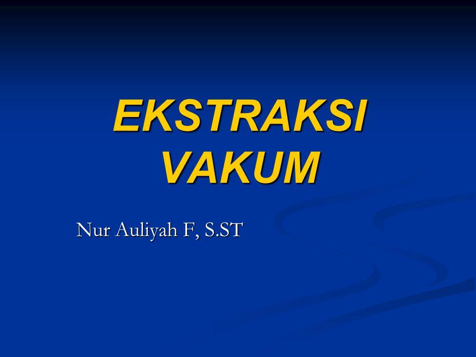 EKSTRAKSI VAKUM Nur Auliyah F, S.ST