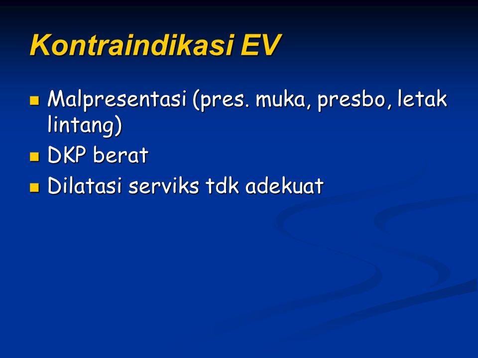 Kontraindikasi EV Malpresentasi (pres. muka, presbo, letak lintang)