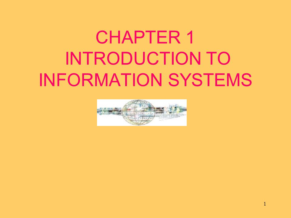 CHAPTER 1 INTRODUCTION TO INFORMATION SYSTEMS