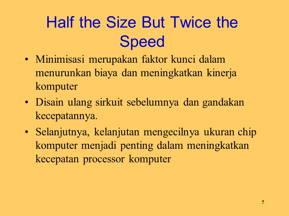 Half the Size But Twice the Speed