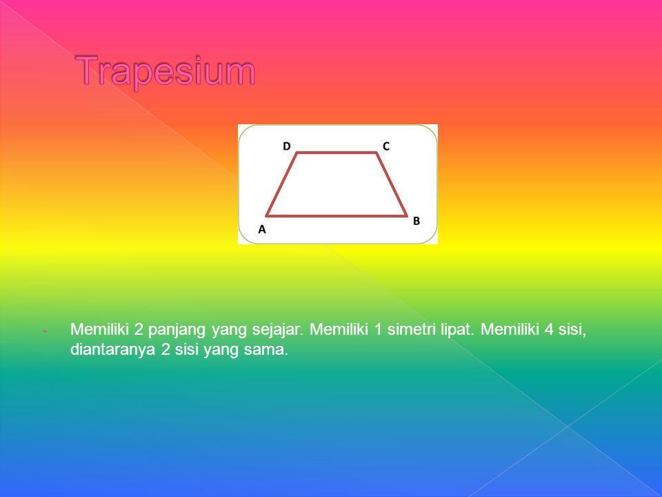Trapesium Memiliki 2 panjang yang sejajar. Memiliki 1 simetri lipat.