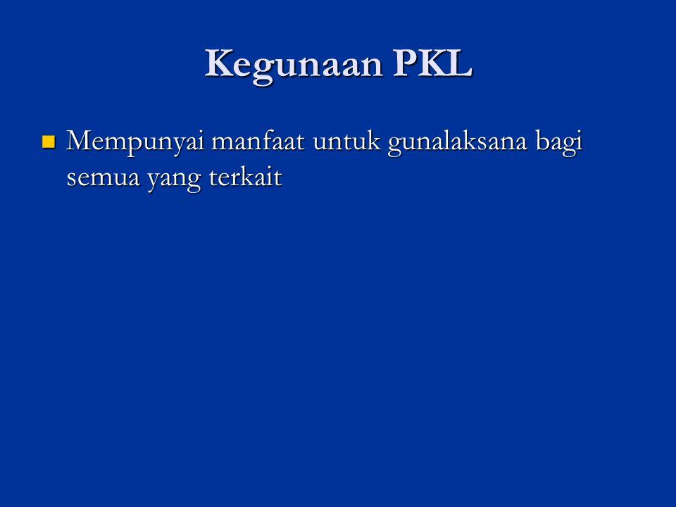Kegunaan PKL Mempunyai manfaat untuk gunalaksana bagi semua yang terkait