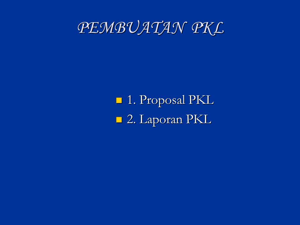 PEMBUATAN PKL 1. Proposal PKL 2. Laporan PKL