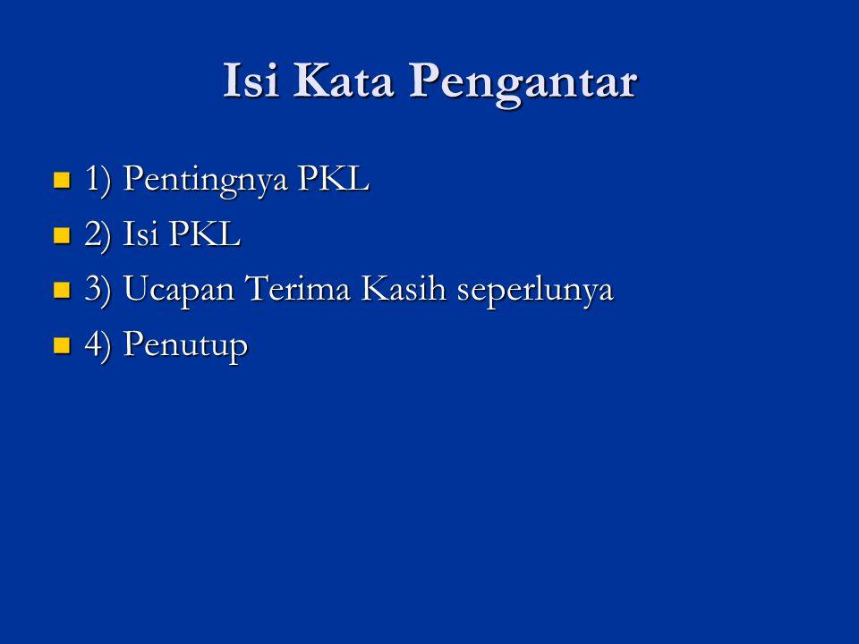 Isi Kata Pengantar 1) Pentingnya PKL 2) Isi PKL