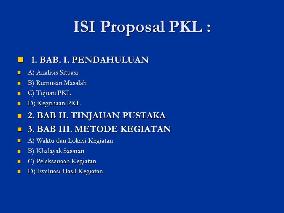 ISI Proposal PKL : 1. BAB. I. PENDAHULUAN 2. BAB II. TINJAUAN PUSTAKA