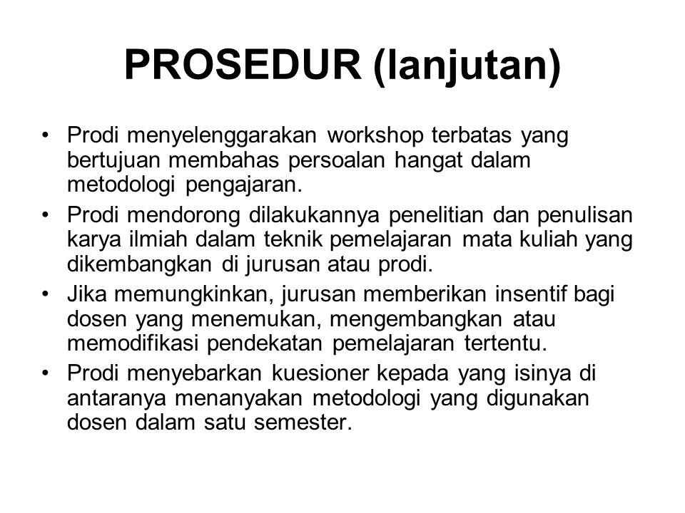 PROSEDUR (lanjutan) Prodi menyelenggarakan workshop terbatas yang bertujuan membahas persoalan hangat dalam metodologi pengajaran.