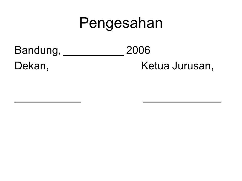 Pengesahan Bandung, __________ 2006 Dekan, Ketua Jurusan,