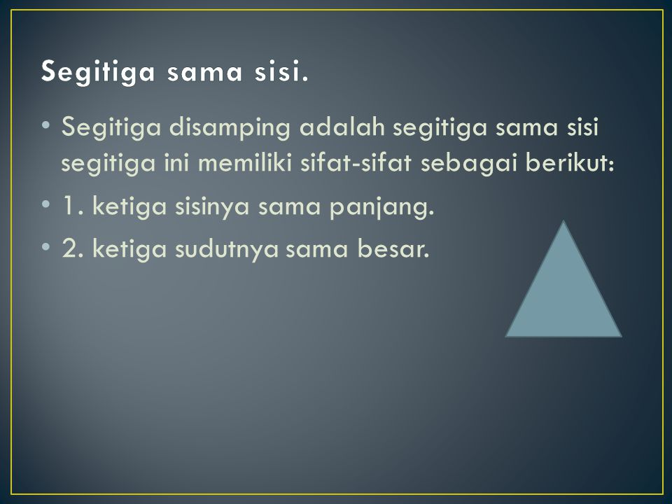 Segitiga sama sisi. Segitiga disamping adalah segitiga sama sisi segitiga ini memiliki sifat-sifat sebagai berikut: