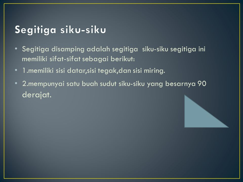 Segitiga siku-siku Segitiga disamping adalah segitiga siku-siku segitiga ini memiliki sifat-sifat sebagai berikut: