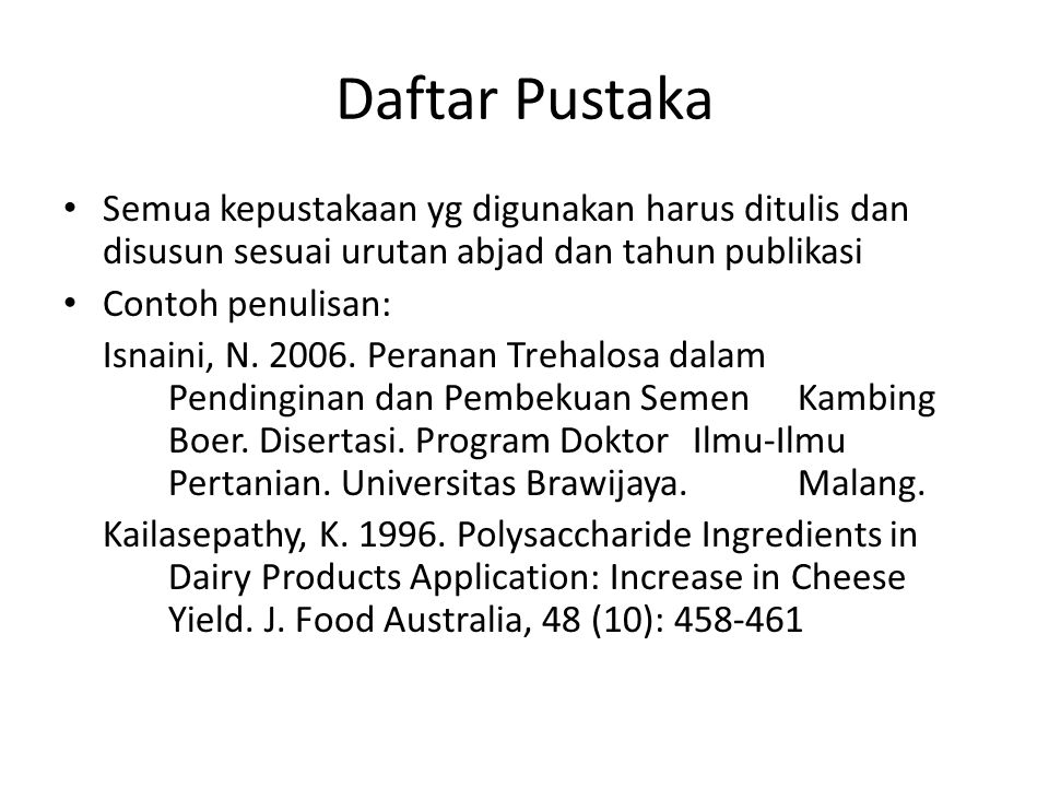 Daftar Pustaka Semua kepustakaan yg digunakan harus ditulis dan disusun sesuai urutan abjad dan tahun publikasi.
