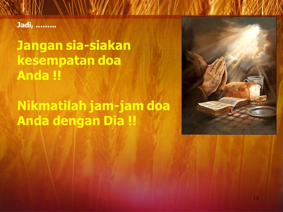 Jangan sia-siakan kesempatan doa Anda !!