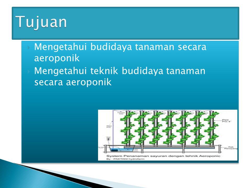 Tujuan Mengetahui budidaya tanaman secara aeroponik