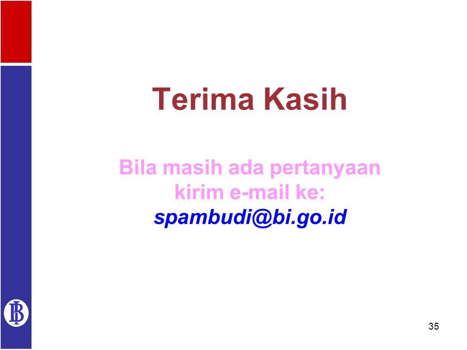 Terima Kasih Bila masih ada pertanyaan kirim e-mail ke: spambudi@bi.go.id