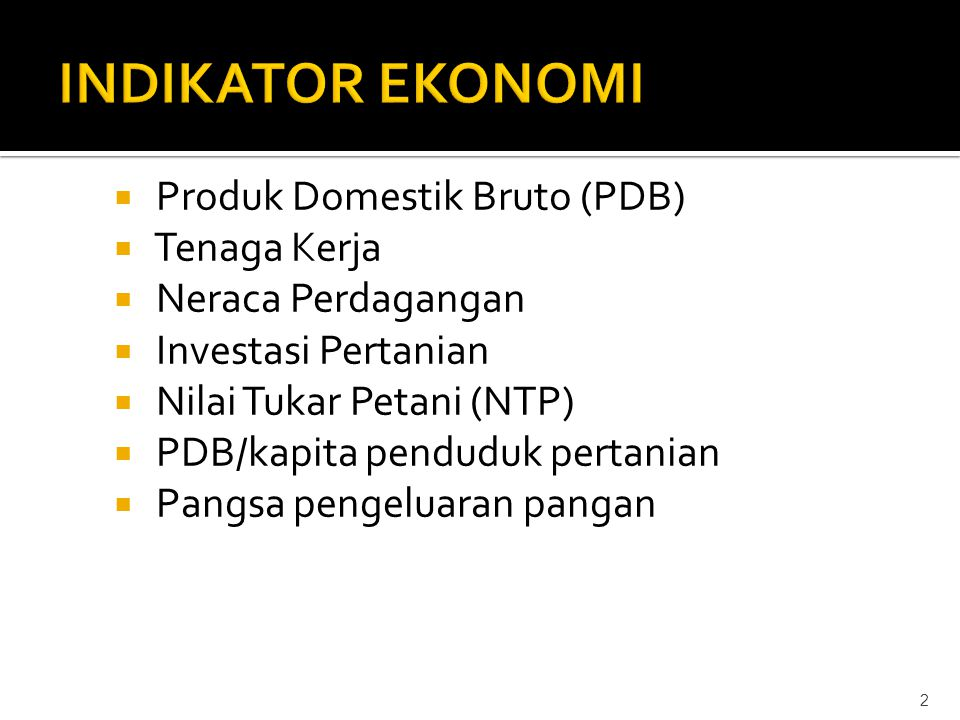 INDIKATOR EKONOMI Produk Domestik Bruto (PDB) Tenaga Kerja