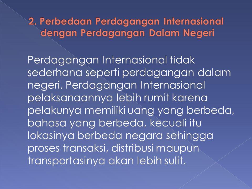 2. Perbedaan Perdagangan Internasional dengan Perdagangan Dalam Negeri