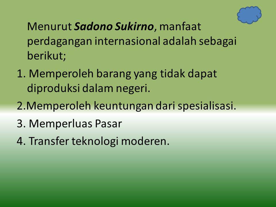 Menurut Sadono Sukirno, manfaat perdagangan internasional adalah sebagai berikut;