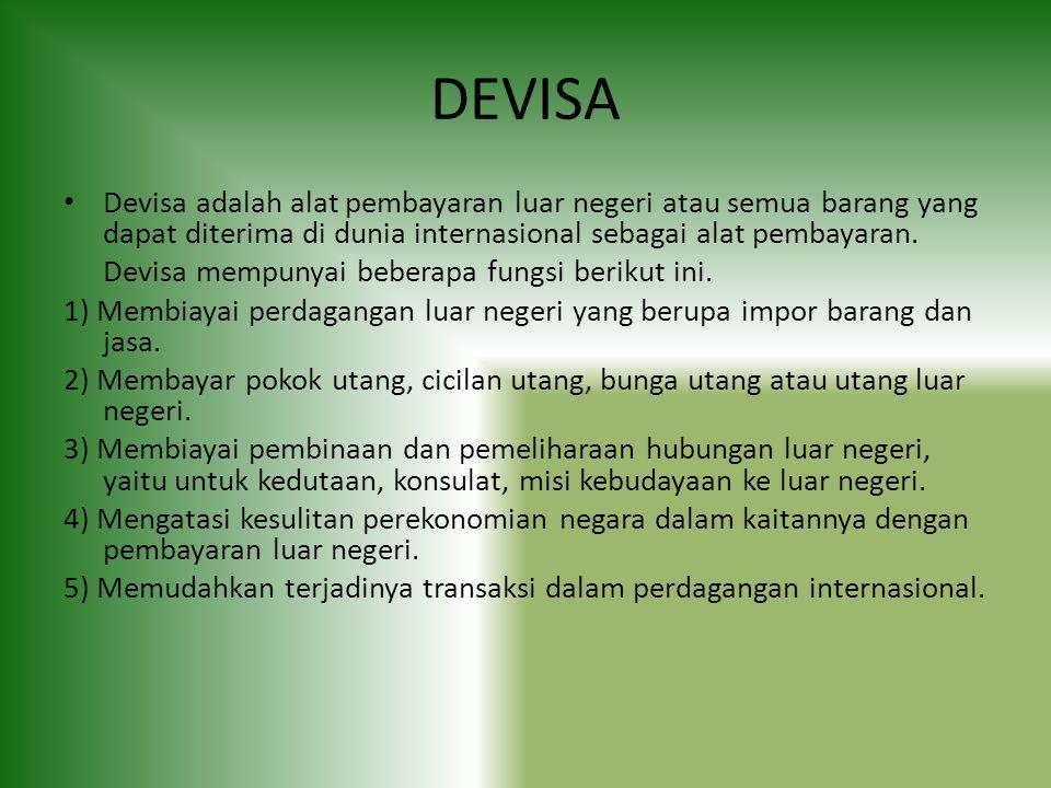 DEVISA Devisa adalah alat pembayaran luar negeri atau semua barang yang dapat diterima di dunia internasional sebagai alat pembayaran.