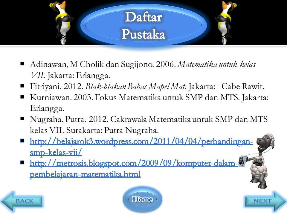 Daftar Pustaka. Adinawan, M Cholik dan Sugijono. 2006. Matematika untuk kelas VII. Jakarta: Erlangga.
