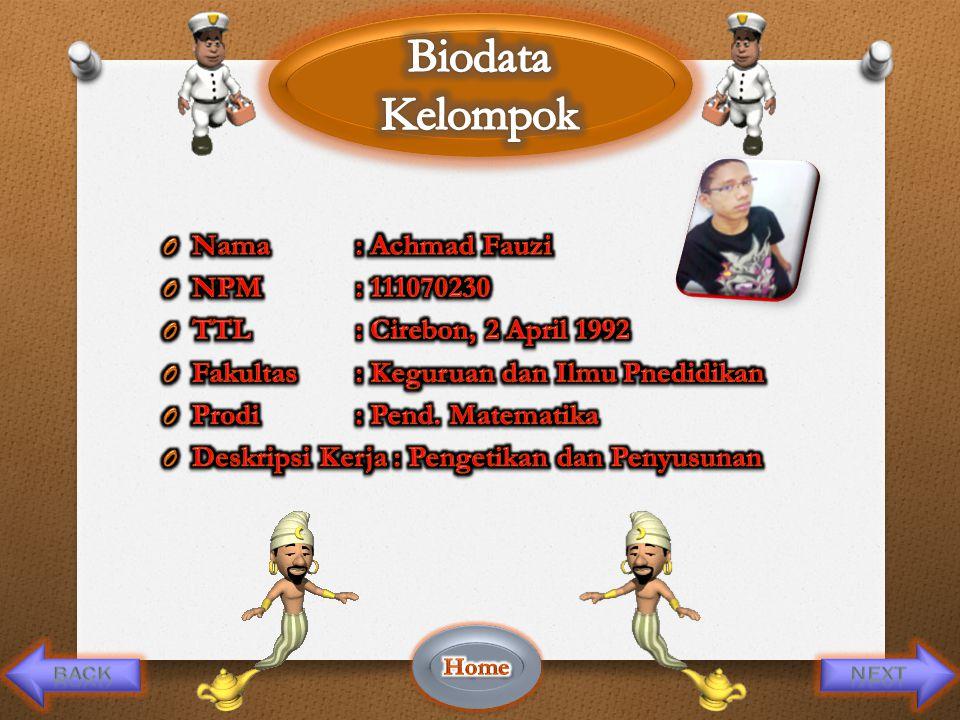 Biodata Kelompok Nama : Achmad Fauzi NPM : 111070230