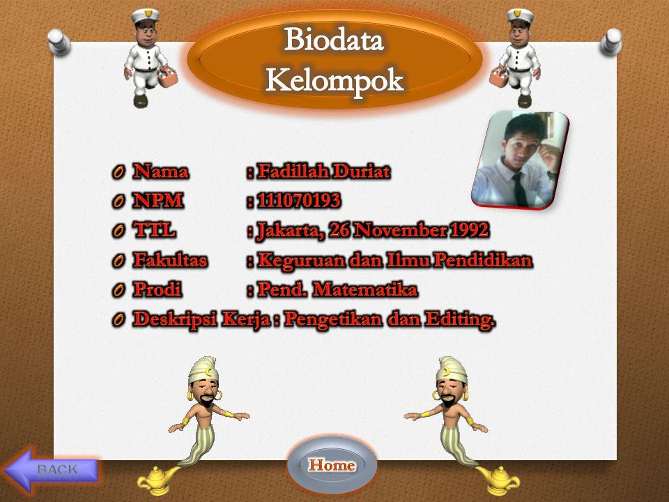 Biodata Kelompok Nama : Fadillah Duriat NPM : 111070193