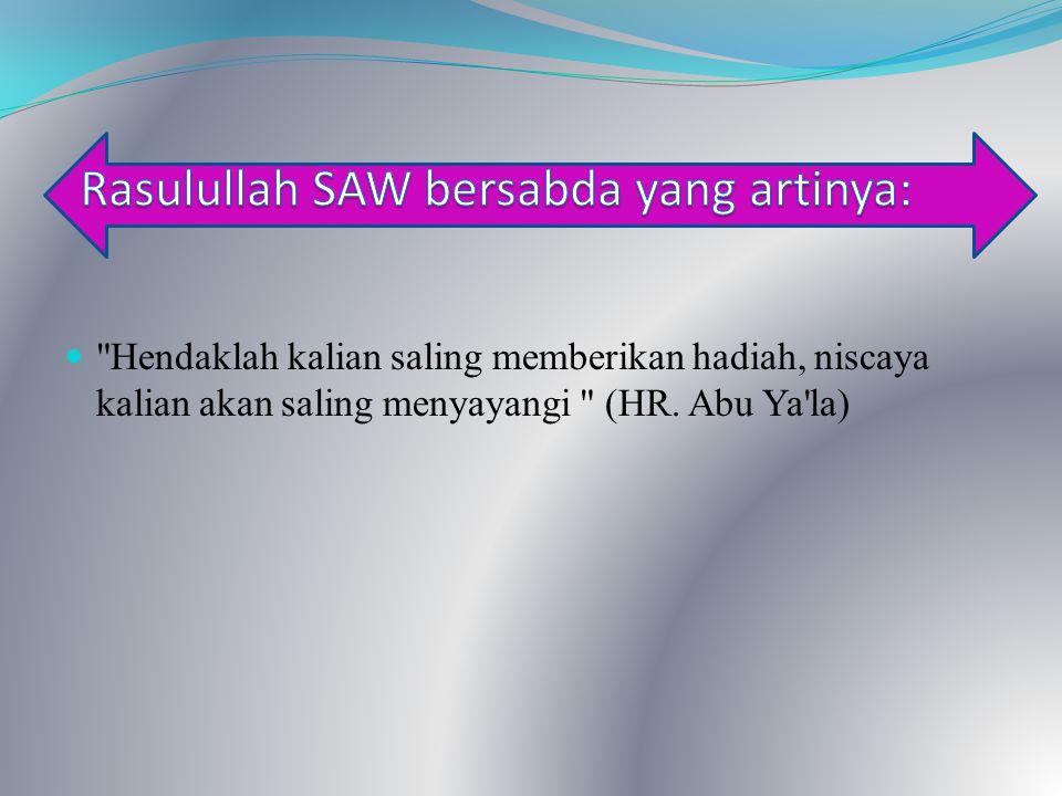 Rasulullah SAW bersabda yang artinya: