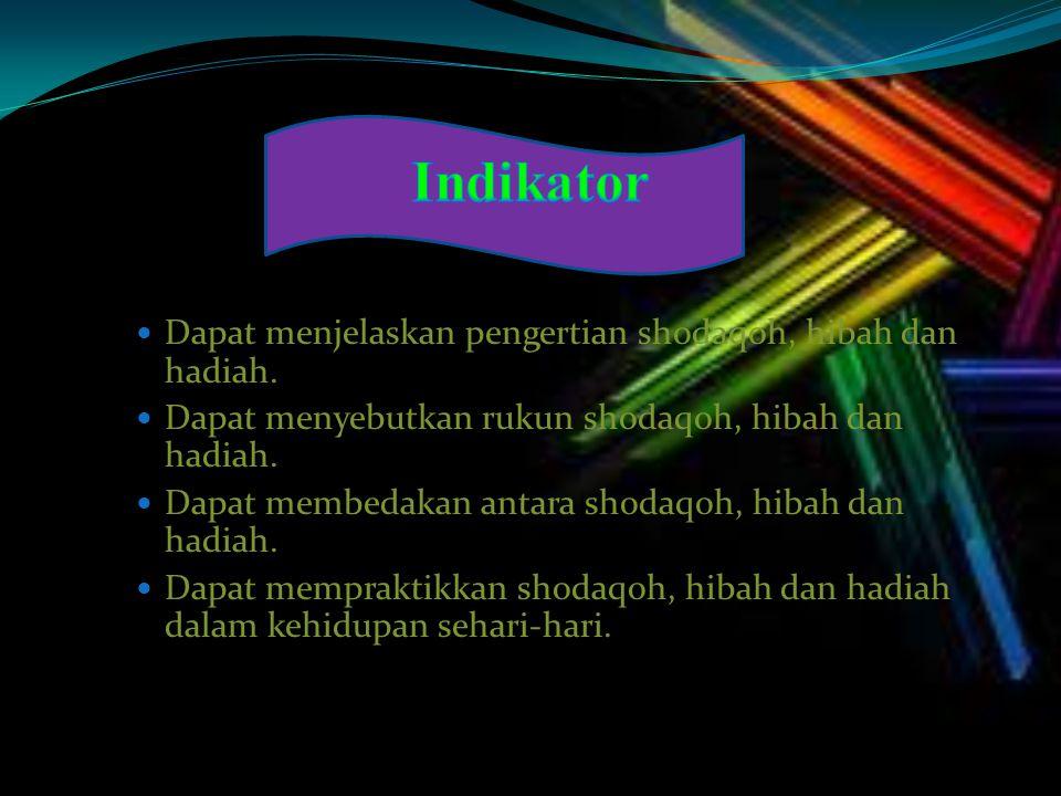 Indikator Dapat menjelaskan pengertian shodaqoh, hibah dan hadiah.