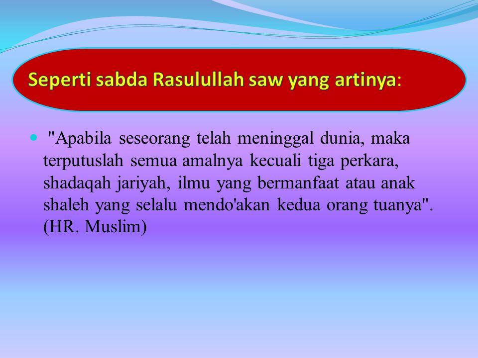 Seperti sabda Rasulullah saw yang artinya: