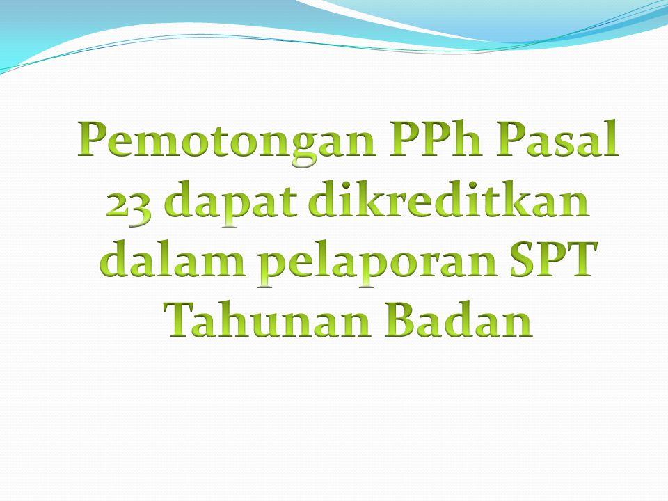 Pemotongan PPh Pasal 23 dapat dikreditkan dalam pelaporan SPT Tahunan Badan