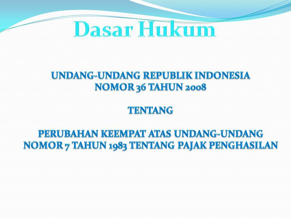 Dasar Hukum UNDANG-UNDANG REPUBLIK INDONESIA NOMOR 36 TAHUN 2008