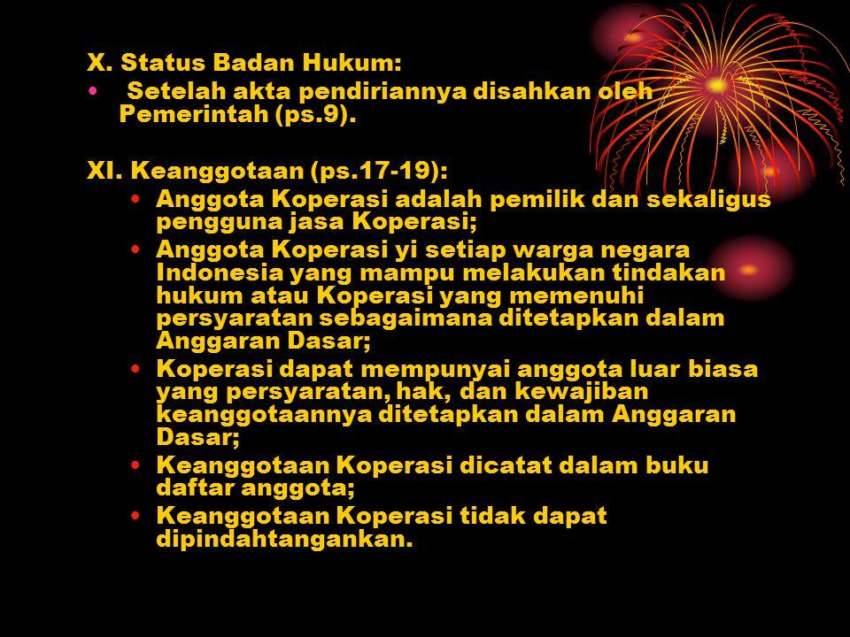 X. Status Badan Hukum: Setelah akta pendiriannya disahkan oleh Pemerintah (ps.9). XI. Keanggotaan (ps.17-19):