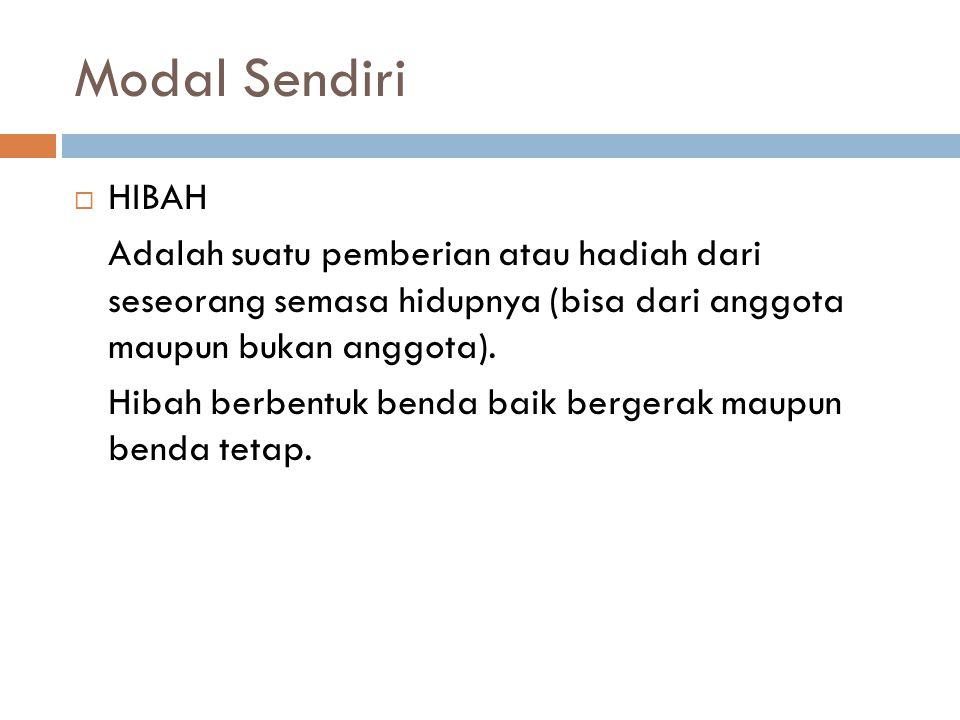 Modal Sendiri HIBAH. Adalah suatu pemberian atau hadiah dari seseorang semasa hidupnya (bisa dari anggota maupun bukan anggota).