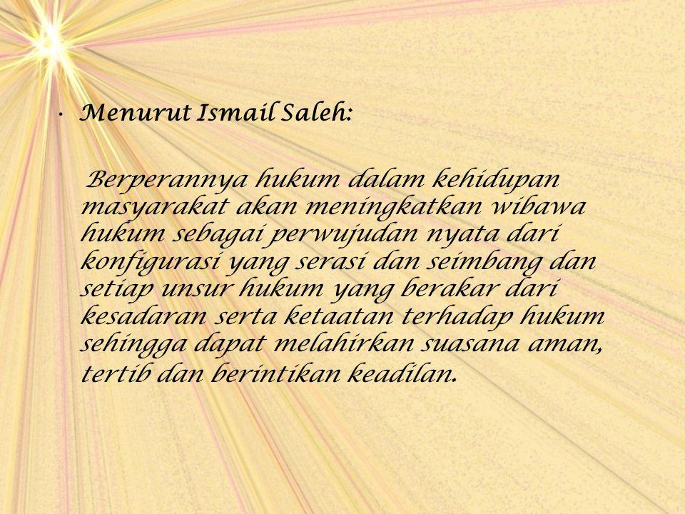 Menurut Ismail Saleh:
