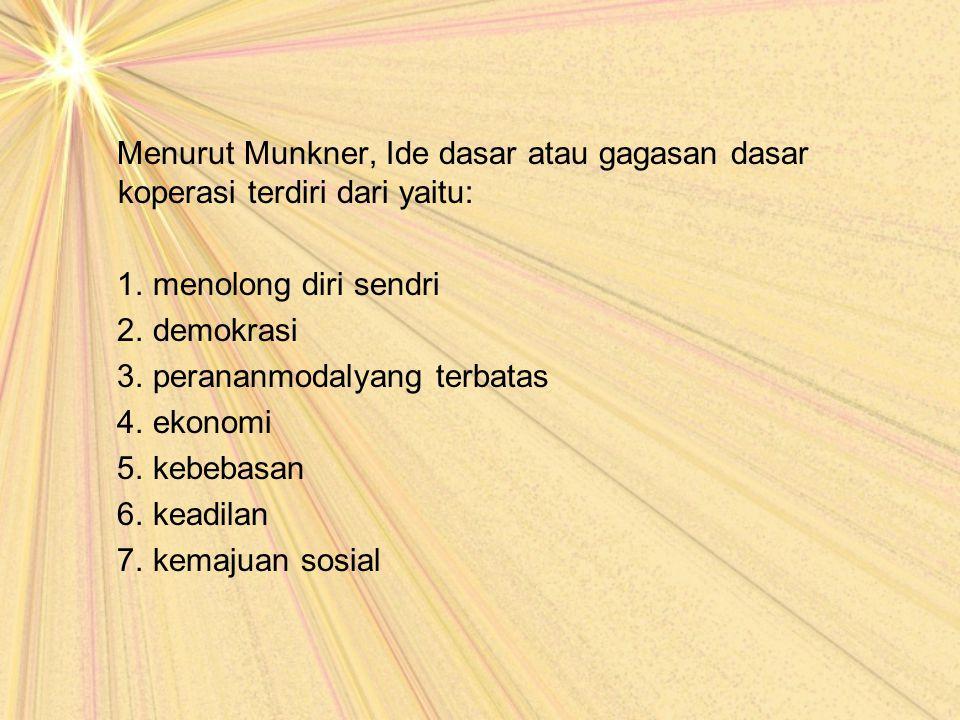 Menurut Munkner, Ide dasar atau gagasan dasar koperasi terdiri dari yaitu: 1.