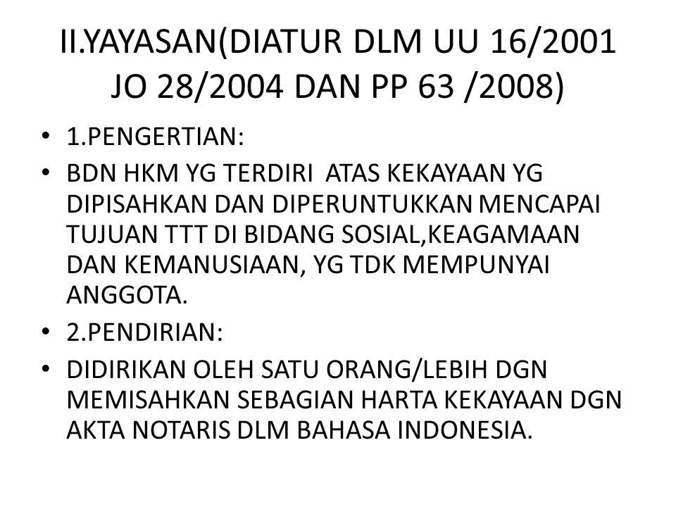II.YAYASAN(DIATUR DLM UU 16/2001 JO 28/2004 DAN PP 63 /2008)